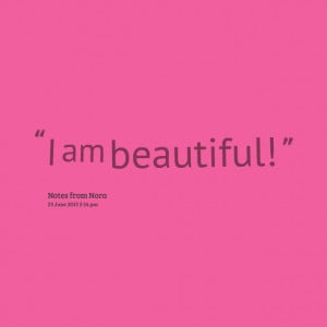 Quotes Picture: i am beautiful!