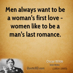 ... to be a woman's first love - women like to be a man's last romance