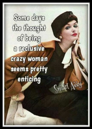 thoughts of being a reclusive crazy woman.