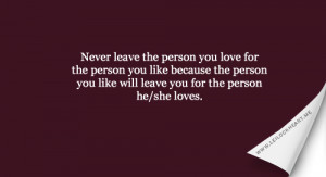Leaving Someone You Love Quotes Never leave the person you