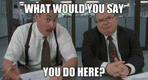 Milton Office Space Fire Meme From the front office,