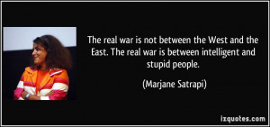 The real war is not between the West and the East. The real war is ...
