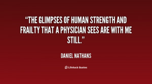 The glimpses of human strength and frailty that a physician sees are ...