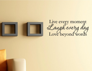 vinyl wall quotes decals art LIVE EVERY MOMENT LAUGH EVERY DAY LOVE ...