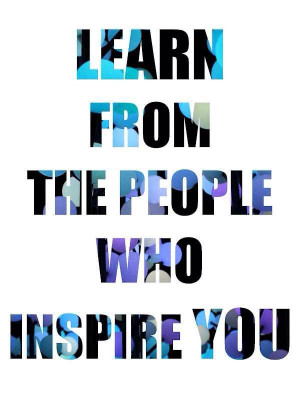 Learn from the people who inspire you