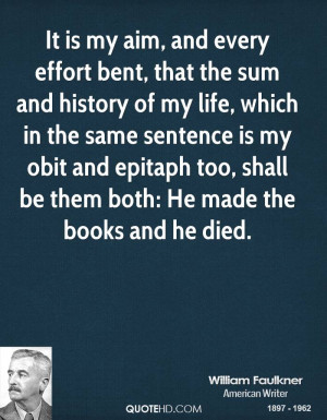 It is my aim, and every effort bent, that the sum and history of my ...