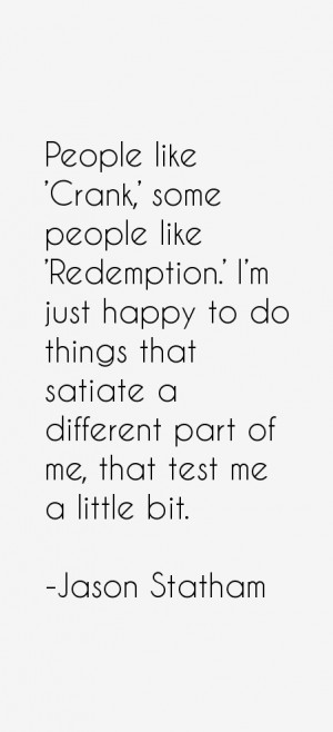 People like 'Crank,' some people like 'Redemption.' I'm just happy to ...