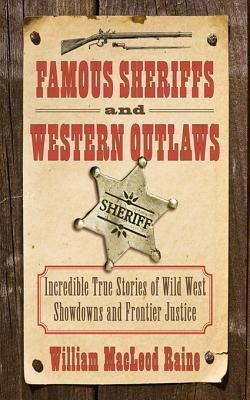 Famous Sheriffs and Western Outlaws: Incredible True Stories of Wild ...
