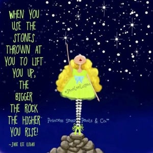 Use stones thrown at you to lift you up