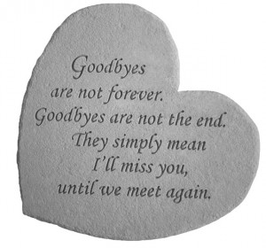 Garden Stone Memorial: Goodbyes are not forever...