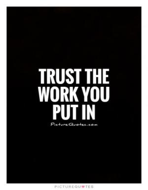 Trust Quotes Hard Work Quotes Work Quotes