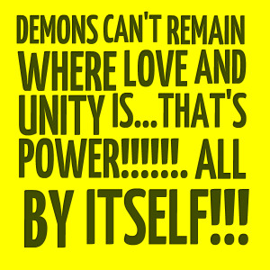 Quotes Picture: demons can't remain where love and unity isthat's ...