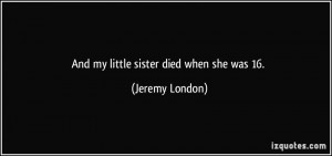 And my little sister died when she was 16. - Jeremy London