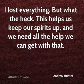 Andrew Hunter - I lost everything. But what the heck. This helps us ...