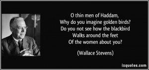 thin men of Haddam, Why do you imagine golden birds? Do you not see ...