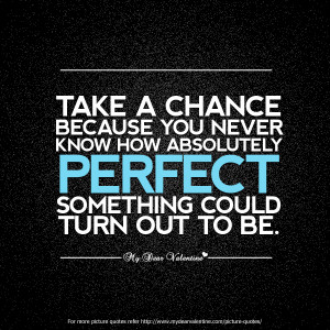 Inspirational Quotes - Take a chance because