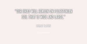 Our Jihad will remain on Palestinian soil that is wide and large ...