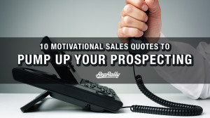 10 motivational sales quotes to pump up your prospecting