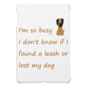Funny Quote for the Stressed Busy Dog Owner Case For The iPad Mini