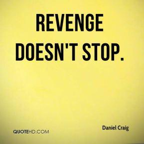 Daniel Craig - Revenge doesn't stop.