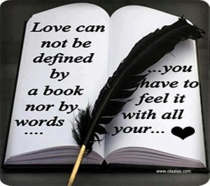 Love Quotes - Love can not be defined by a book nor by words, you have ...