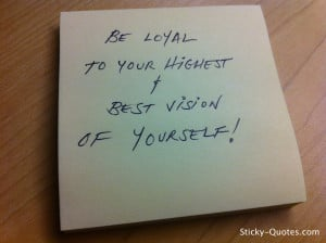 Sticky-Quotes_052512_Be loyal to your highest and best vision of ...