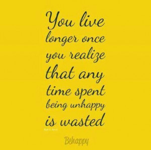 Dont waste time being unhappy