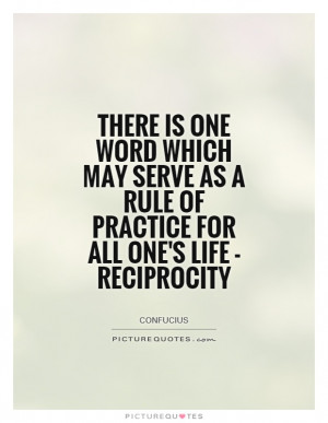 ... rule of practice for all one's life - reciprocity Picture Quote #1