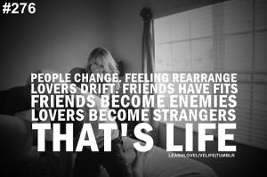 People change. Feeling rearrange lovers drift. Friends have fits ...