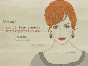 Mad Men - Quotes, Joan Holloway #madmen #madmenquotes #joanholloway