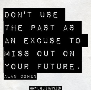 No excuses :). Alan Cohen Quote
