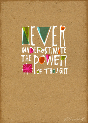 Never underestimate the power of thought