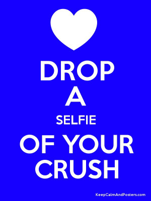 DROP A SELFIE OF YOUR CRUSH Poster