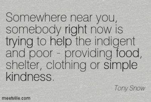 ... - Providing Food, Shelter, Clothing Or Simple Kindness. - Tony Snow