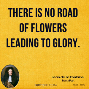 glory road quotes there is no road of flowers
