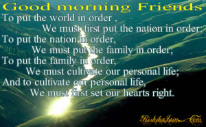 Good morning Friends .To put the world in order ,We must first …