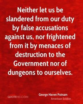 Neither let us be slandered from our duty by false accusations against ...