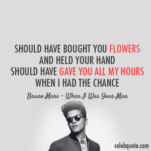 Bruno Mars When I Was Your Man Quote (About black and white, break ...