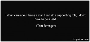 don't care about being a star. I can do a supporting role; I don't ...