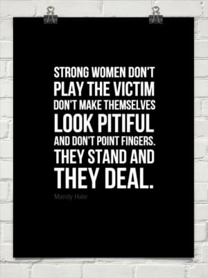 women don't play the victim don't make themselves look pitiful and don ...