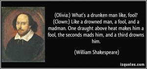 What's a drunken man like, fool? (Clown:) Like a drowned man, a fool ...