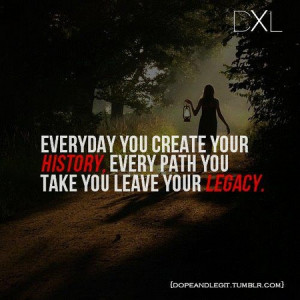 motivation_everyday_you_create_your_history_every_path_you_take_you ...