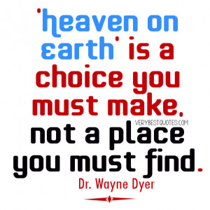 Heaven on Earth' is a choice you must make, not a place you must find ...
