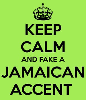 nor do I have Jamaican or Caribbean origins, I'll speak in a patois ...