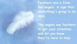 ... Going To Be Okay. The Angels Use Feathers To Get Your Attention And