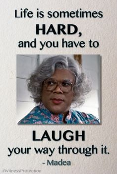 Life is sometimes hard, and you have to laugh your way through it ...