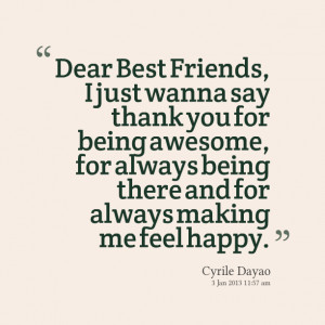 ... awesome, for always being there and for always making me feel happy