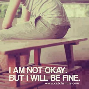 Am Not Okay – But I Will Be Fine