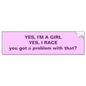 Dirt Track Racing Sayings For Girls Yes i'm a girl yes i race.