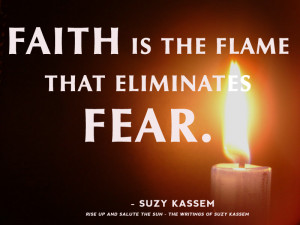 192603-Faith-Is-The-Flame-That-Eliminates-Fear.-Suzy-Kassem-Quotes.png